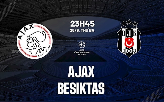 Link to watch live football Ajax vs Besiktas (23:45, September 28) Round 2 Champions League group stage 1